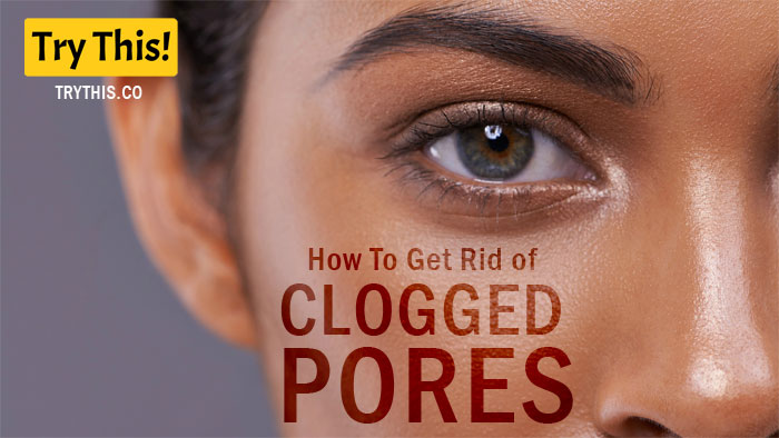 How To Get Rid of Clogged Pores