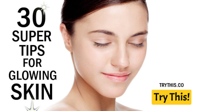 30 Super Tips for Glowing Skin