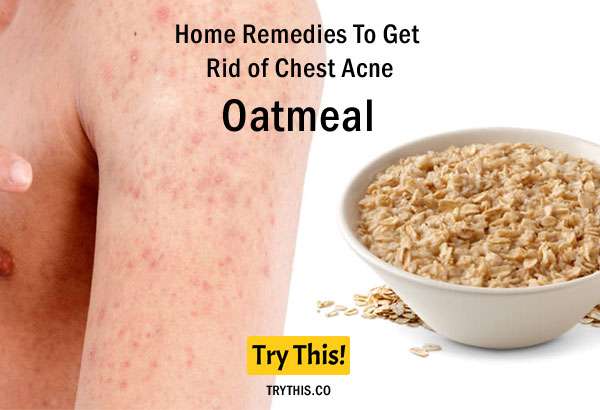 Oatmeal as a Home Remedies To Get Rid of Chest Acne