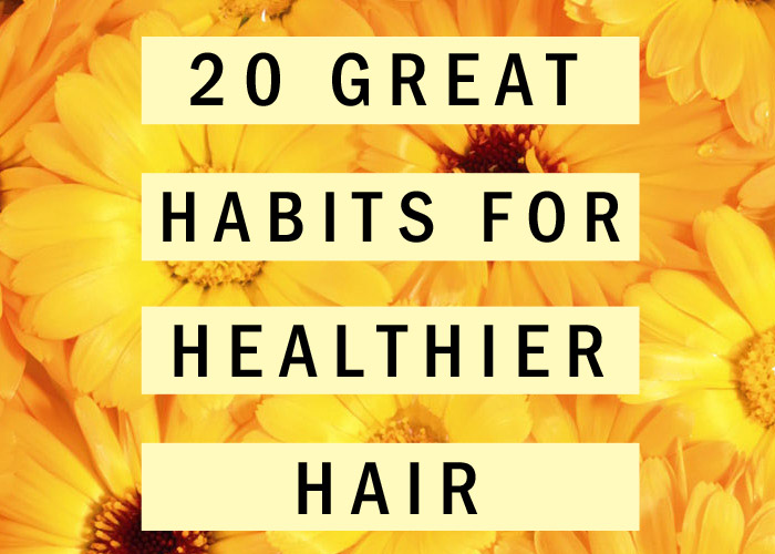 20 Great Habits for Healthier Hair