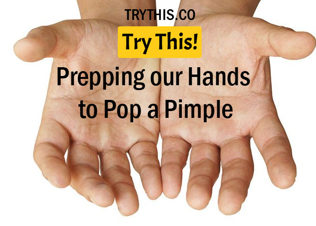 Prepping our Hands to Pop a Pimple