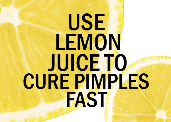 Use Lemon Juice to Cure Pimples Fast
