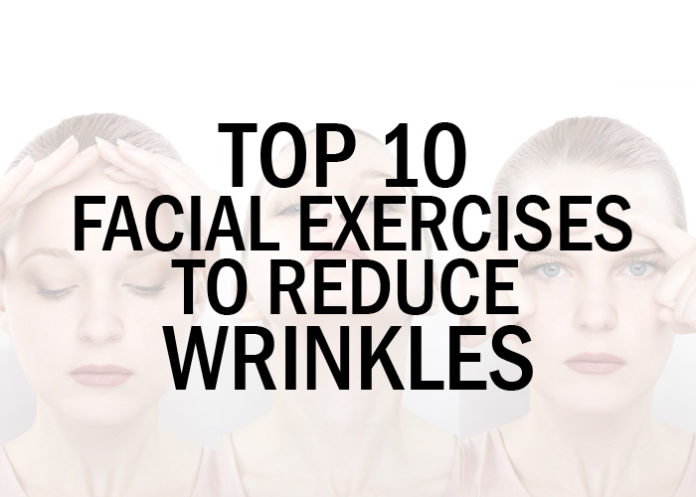 Top 10 Facial Exercises to Reduce Wrinkles